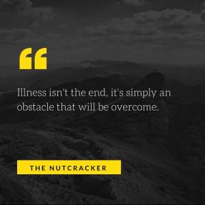 Illness isn't the end, it's simply an obstacle that will be overcome